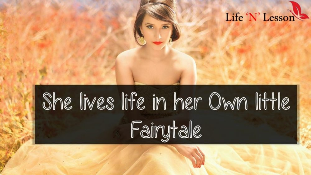 She lives life in her Own little Fairytale - Princess Quotes