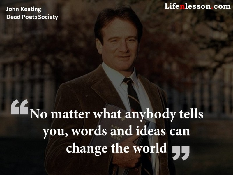 Quote by by John Keating from Dead Poets Society