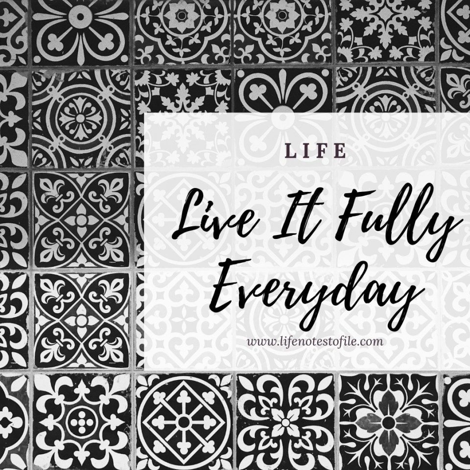 LIFE Live It Fully Everyday