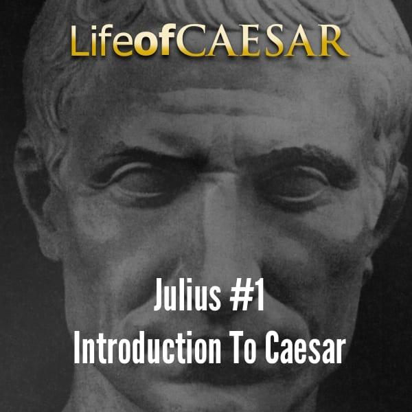 Julius Caesar #1 – An Introduction To Caesar | Life Of The Caesars
