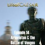Life Of Caesar #14 – Ariovistus And The Battle of Vosges