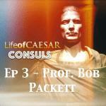 Julius Caesar CONSUL Series #3 – Prof. Bob Packett