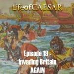 Julius Caesar #19 – Invading Britain AGAIN