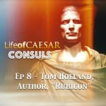 Julius Caesar CONSUL Series #8 – Tom Holland, Author of RUBICON