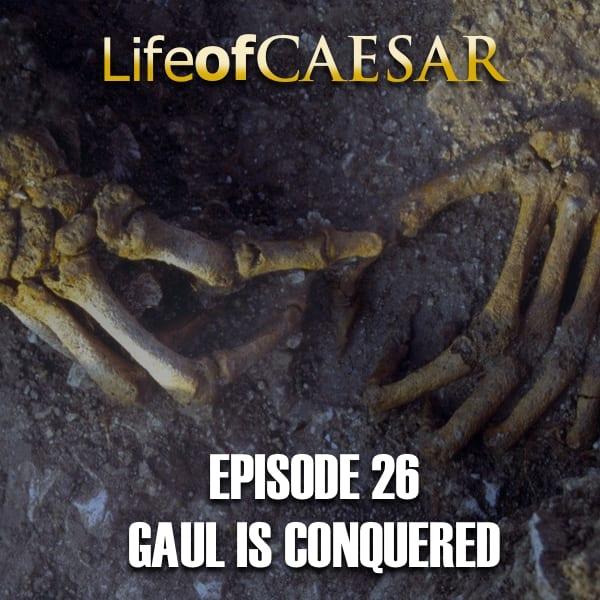 Julius Caesar #26 – Gaul Is Conquered