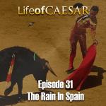 Julius Caesar #31 – The Rain In Spain