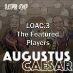 Life Of Augustus – #03 – The Featured Players