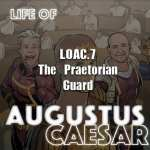Life Of Augustus – #07 – The Praetorian Guard