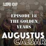 Life Of Augustus #18 – The Golden Years