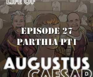 Augustus Caesar #27 – Parthia Pt 1