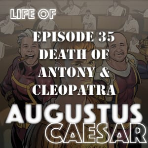 Life of Augustus Caesar #35 – The Death Of Antony & Cleopatra