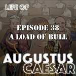 Life of Augustus #38 – A Load Of Bull