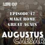 #42 – Making Rome Great Again