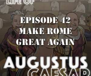 Augustus Caesar #42 – Making Rome Great Again