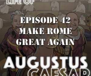 Augustus Caesar #42 – Making Rome Great Again