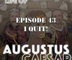 Augustus Caesar #43 – I QUIT!