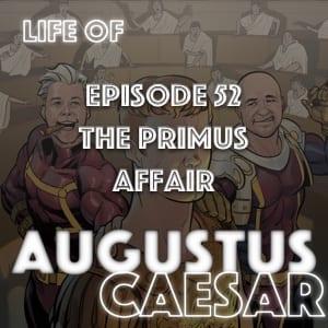 Augustus Caesar #52 – The Primus Affair