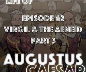 Augustus Caesar #62 – Virgil & The Aeneid Part 3