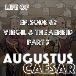 Augustus Caesar #62 – Virgil & The Aeneid Part 3