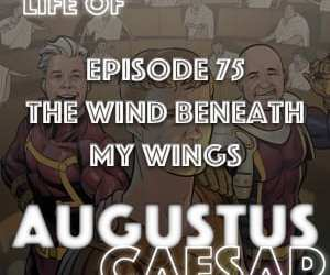 Augustus Caesar #75 – The Wind Beneath My Wings