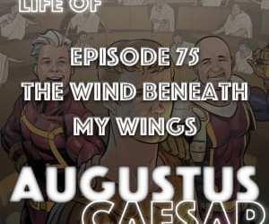 Augustus Caesar #75 – The Wind Beneath My Wings