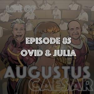 Augustus Caesar #85 – Ovid & Julia