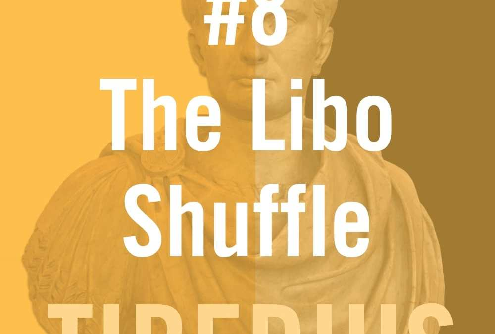 Tiberius #8 – The Libo Shuffle