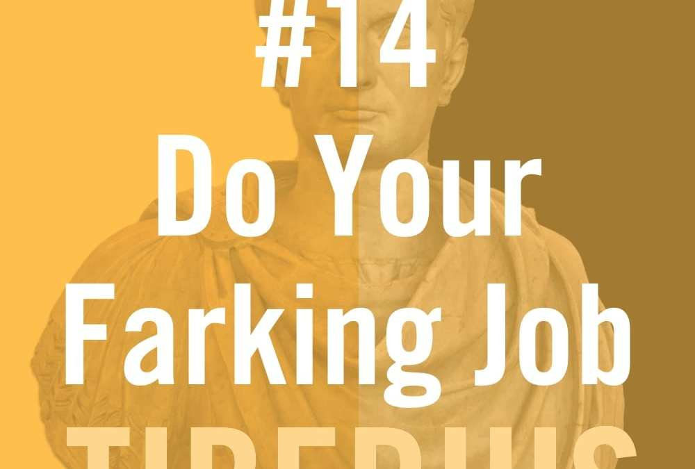 "Tiberius Caesar #14 ""Do Your Farking Job!"""