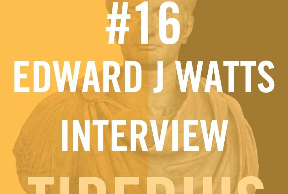 Tiberius Caesar #16 – Edward J Watts Interview