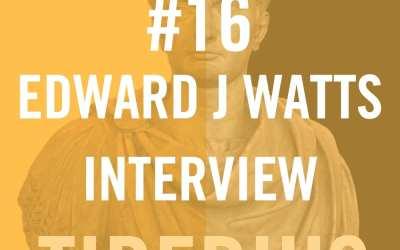 Tiberius Caesar #16 – Edward J Watts Interview
