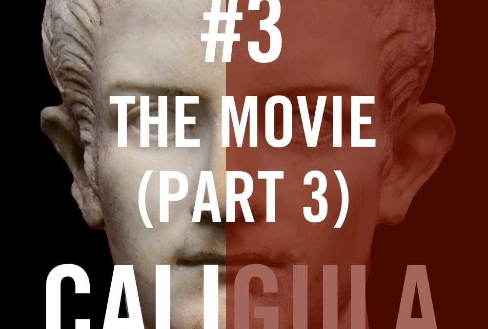 Caligula #3 – The Movie (Part 3)