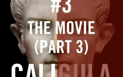 Caligula #3 – The Movie (Part 3)