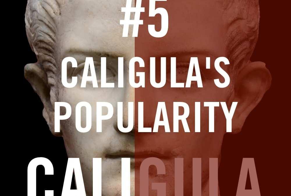 Caligula #5 – Caligula's Popularity