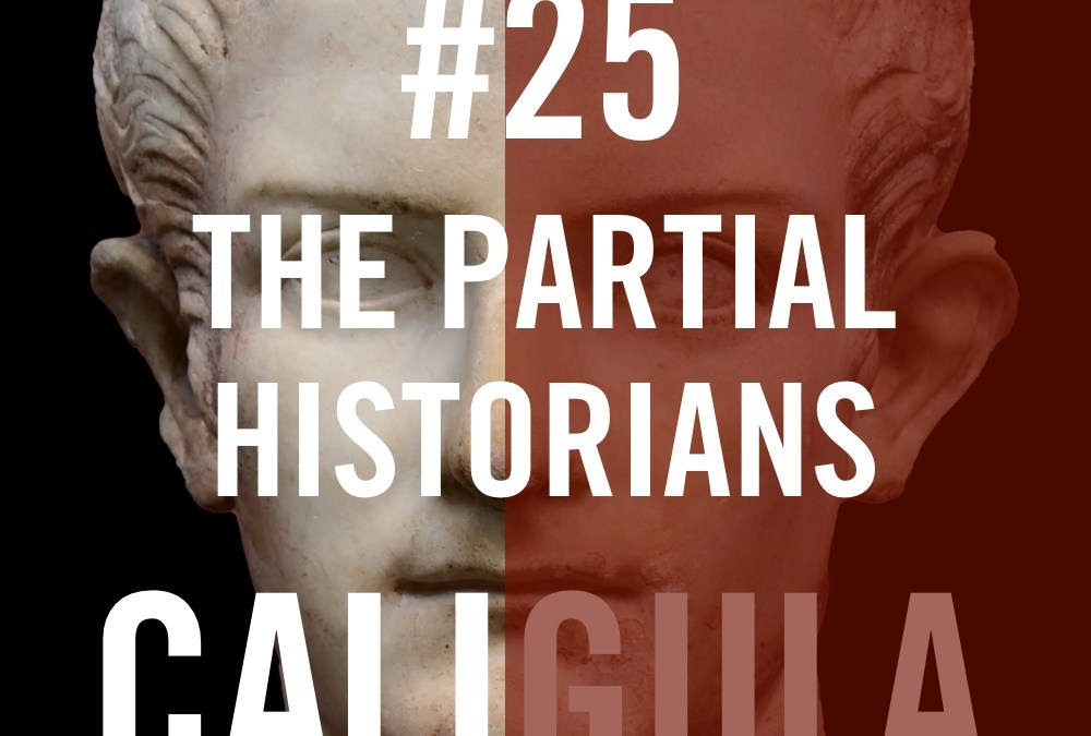 Caligula #25 – The Partial Historians