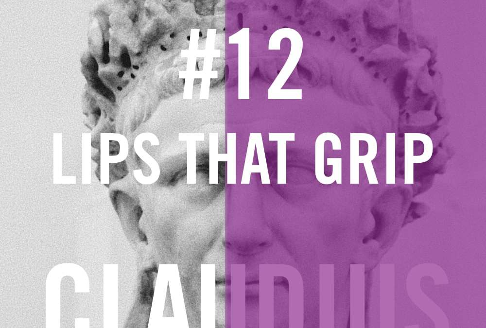 Claudius #12 – Lips That Grip