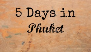 5 Days in Phuket via @LifeofCreed