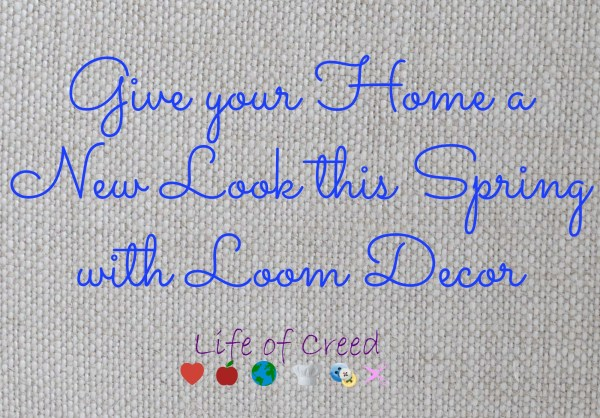 Give your Home a New Look this Spring with Loom Decor via @LifeofCreed