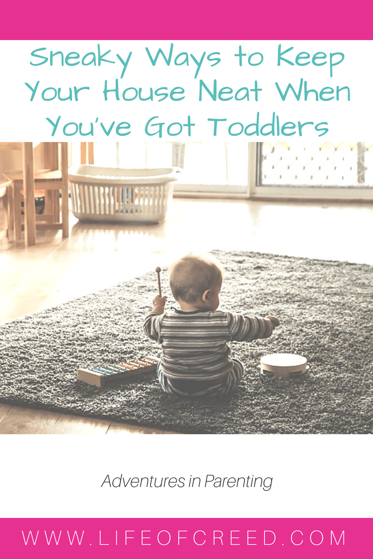 Sneaky Ways To Keep Your House Neat When Youve Got Toddlers Life