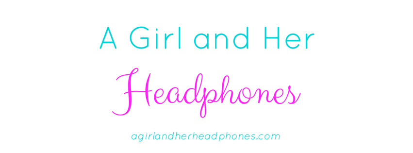 Welcome to A Girl and Her Headphones
