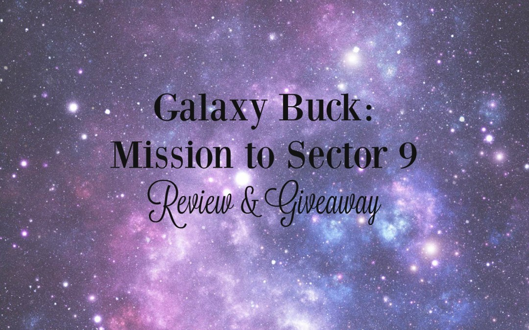 Galaxy Buck: Mission to Sector 9 Review & Giveaway