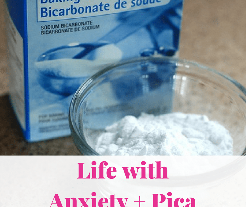 Life with Anxiety + Pica