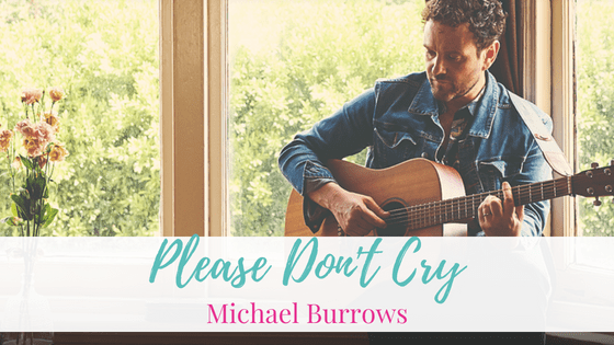 Please Don't Cry, Michael Burrows | Artist Spotlight