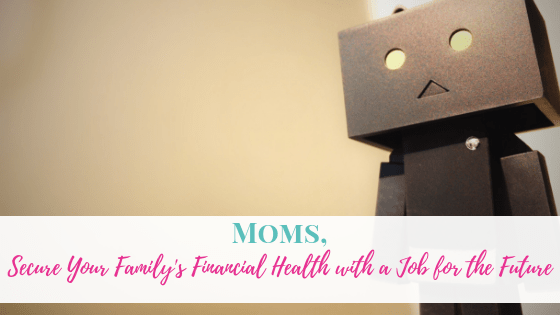 Moms, Secure Your Family's Financial Health With a Job for the Future