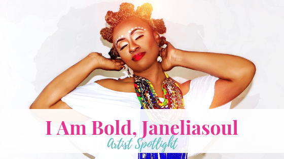 I Am Bold, Janeliasoul   Artist Spotlight
