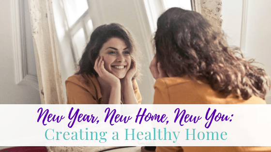 New Year, New Home, New You: Creating a Healthy Home