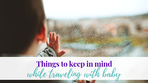 Things to Keep in Mind While Traveling with Baby