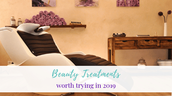 Beauty Treatment Worth Trying in 2019