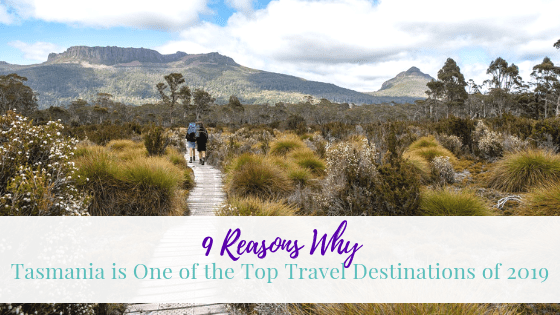 9 Reasons Why Tasmania is One of the Top Travel Destinations of 2019