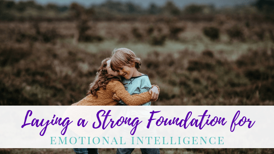 Laying Strong Foundations for Emotional Intelligence
