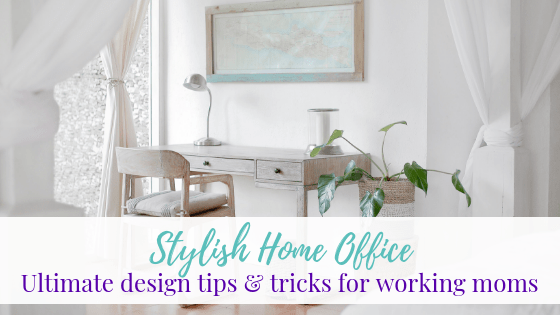 Stylish Home Office – Ultimate Design Tips and Tricks for Working Moms
